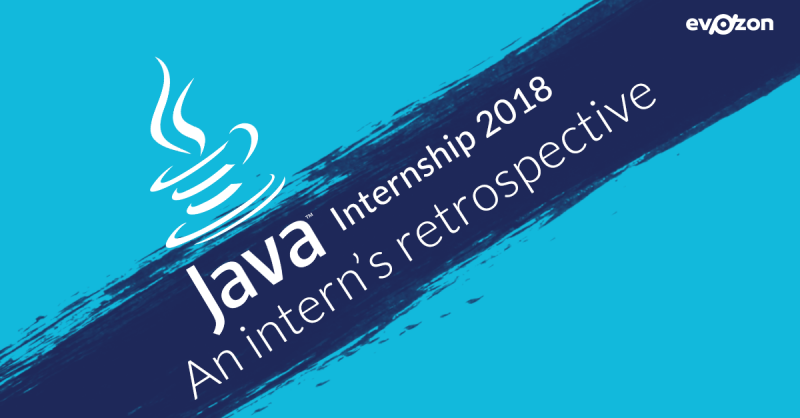 Java Internship 2018 - An Intern's Retrospective