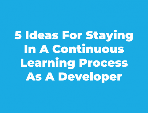 5 Ideas For Staying In A Continuous Learning Process As A Developer
